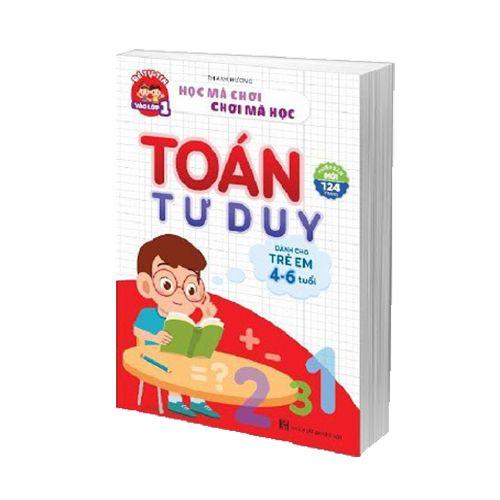 Học Mà Chơi, Chơi Mà Học - Toán Tư Duy Dành Cho Trẻ Em 4-6 Tuổi - Ảnh 1