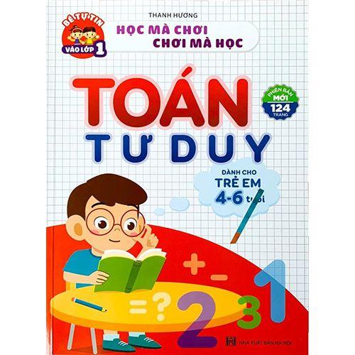 Học Mà Chơi, Chơi Mà Học - Toán Tư Duy Dành Cho Trẻ Em 4-6 Tuổi