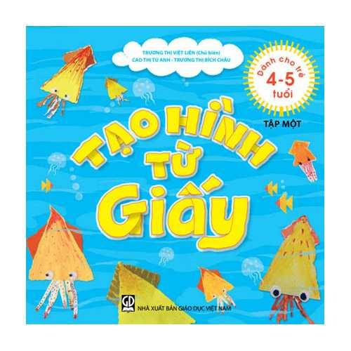 Tạo hình từ giấy dành cho trẻ từ 4-5 tuổi - Tập 1