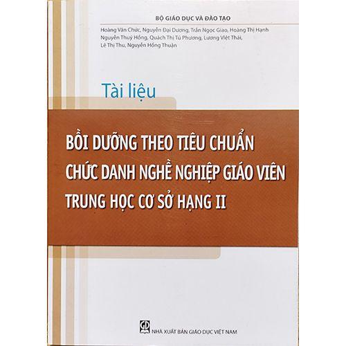 Tài Liệu - Bồi Dưỡng Theo Chuẩn Chức Danh Nghề Nghiệp Giáo Viên Trung Học Cơ Sở Hạng II