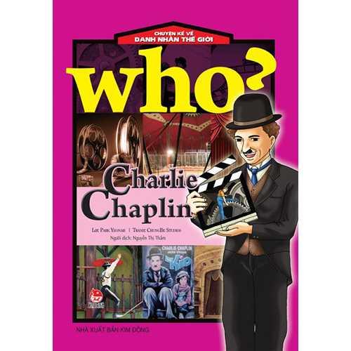 Who? Chuyện Kể Về Danh Nhân Thế Giới - Charlie Chaplin