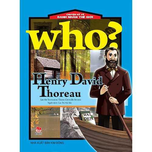 Who? Chuyện Kể Về Danh Nhân Thế Giới - Henry David Thoreau