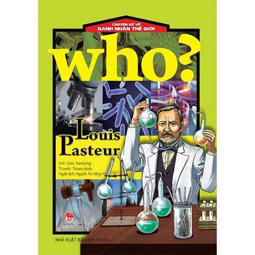 Who? Chuyện Kể Về Danh Nhân Thế Giới - Louis Pasteur