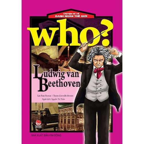 Who? Chuyện Kể Về Danh Nhân Thế Giới - Ludwig Van Beethoven
