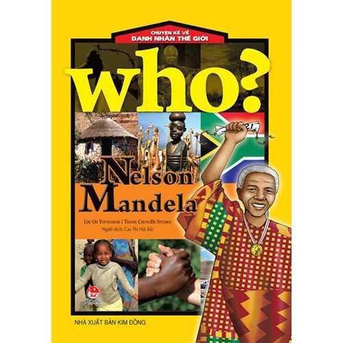 Who? Chuyện Kể Về Danh Nhân Thế Giới - Nelson Mandela