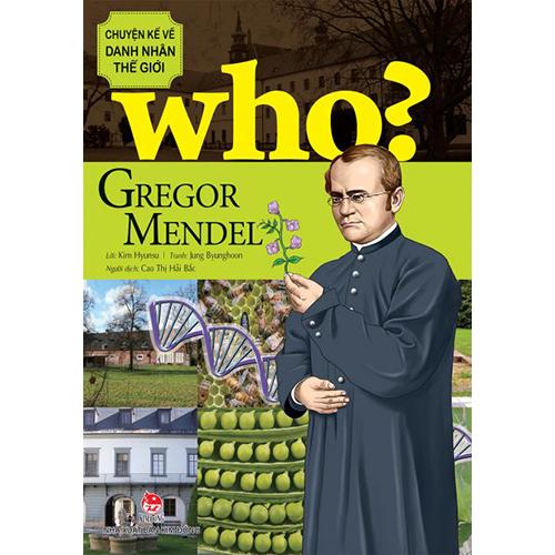 Who? Chuyện Kể Về Danh Nhân Thế Giới - Gregor Mendel