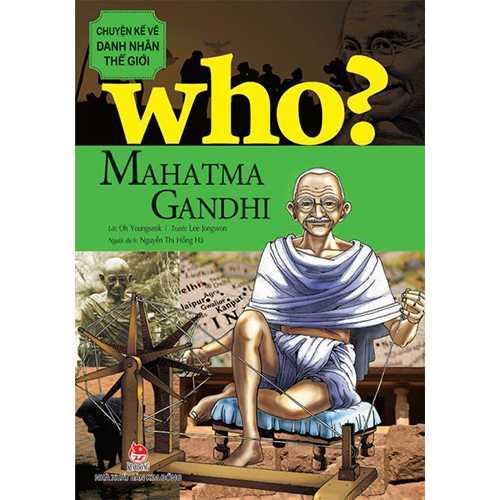 Who? Chuyện Kể Về Danh Nhân Thế Giới - Mahatma Gandhi