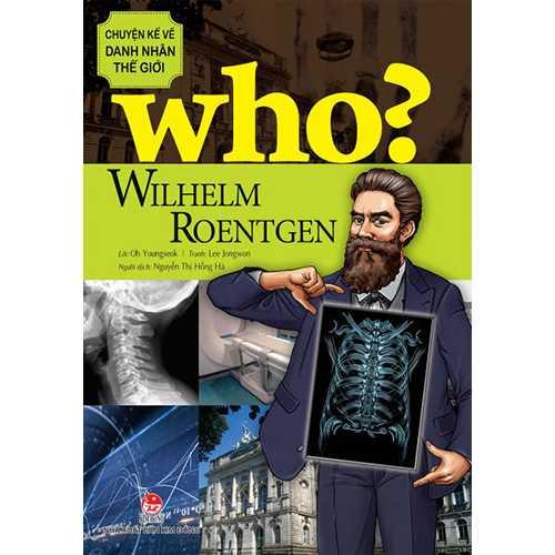 Who? Chuyện Kể Về Danh Nhân Thế Giới - Wilhelm Roentgen