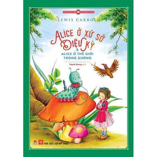 Alice Ở Xứ Sở Diệu Kỳ Và Alice Ở Thế Giới Trong Gương (Tranh Màu)