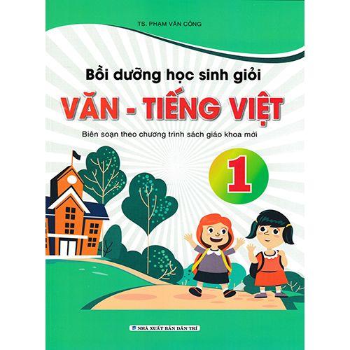 Bồi Dưỡng Học Sinh Giỏi Văn - Tiếng Việt 1 Biên Soạn Theo Chương Trình SGK Mới