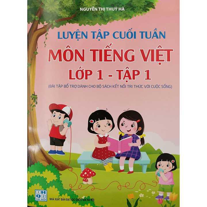 Luyện Tập Cuối Tuần Môn Tiếng Việt Lớp 1 - Tập 1 (Bài Tập Bổ Trợ Dành Cho Bộ Sách Kết Nối Tri Thức Với Cuộc Sống)