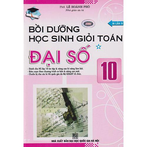 Bồi Dưỡng Học Sinh Giỏi Toán Đại Số - Lớp 10 - Tập 1