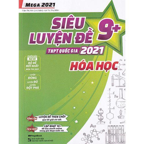 Mega 2021 - Siêu Luyện Đề 9+ THPT Quốc Gia 2021 Môn Hóa Học