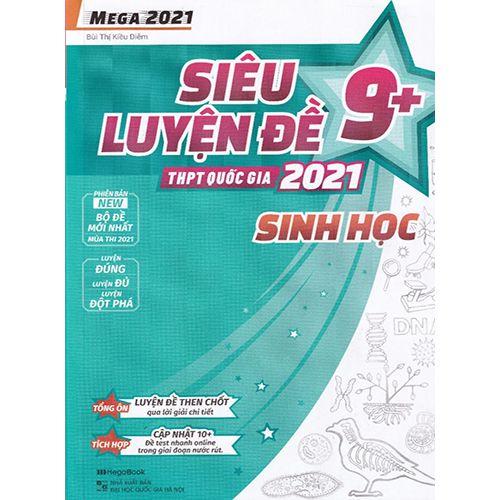 Mega 2021 - Siêu Luyện Đề 9+ THPT Quốc Gia 2021 Môn Sinh Học
