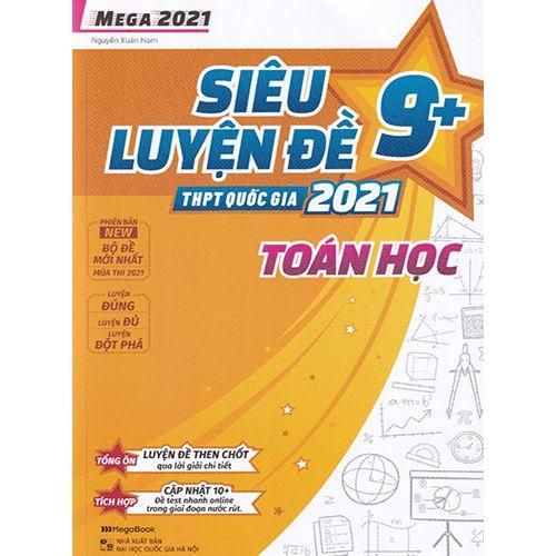 Mega 2021 - Siêu Luyện Đề 9+ THPT Quốc Gia 2021 Môn Toán Học