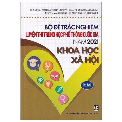 Bộ Đề Trắc Nghiệm Luyện Thi THPT Quốc Gia 2021 - Khoa Học Xã Hội - Tâp 2
