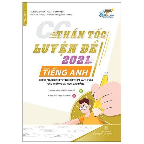 Thần Tốc Luyện Đề 2021 - Môn Tiếng Anh - Chinh Phục Kì Thi Tốt Nghiệp THPT Và Thi Vào Các Trường Đại Học, Cao Đẳng