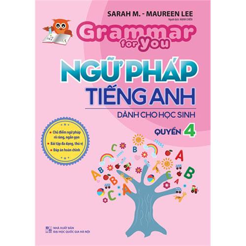Ngữ Pháp Tiếng Anh Dành Cho Học Sinh - Grammar For You - Quyển 4