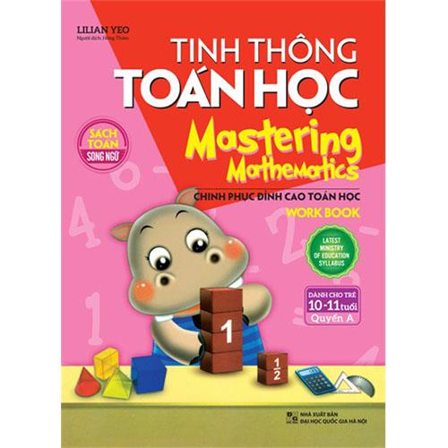 Tinh Thông Toán Học - Mastering Mathematics - Dành Cho Trẻ 10-11 Tuổi - Quyển A