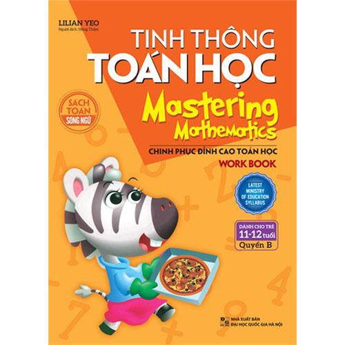Tinh Thông Toán Học - Mastering Mathematics - Dành Cho Trẻ 11-12 Tuổi - Quyển B