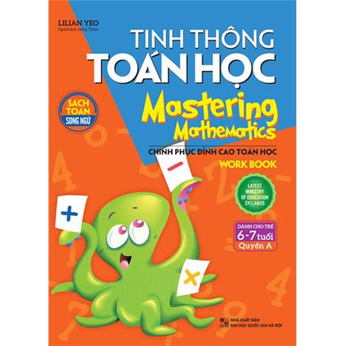 Tinh Thông Toán Học - Mastering Mathematics - Work Book - Dành Cho Trẻ 6 - 7 Tuổi - Quyển A
