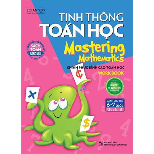 Tinh Thông Toán Học - Mastering Mathematics - Work Book - Dành Cho Trẻ 6 - 7 Tuổi - Quyển B