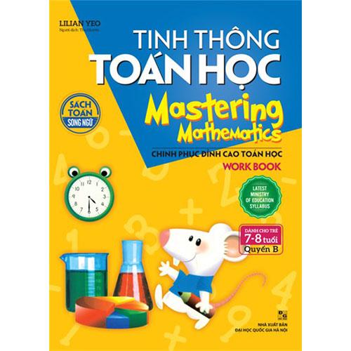 Tinh Thông Toán Học - Mastering Mathematics - Work Book - Dành Cho Trẻ 7 - 8 Tuổi - Quyển B