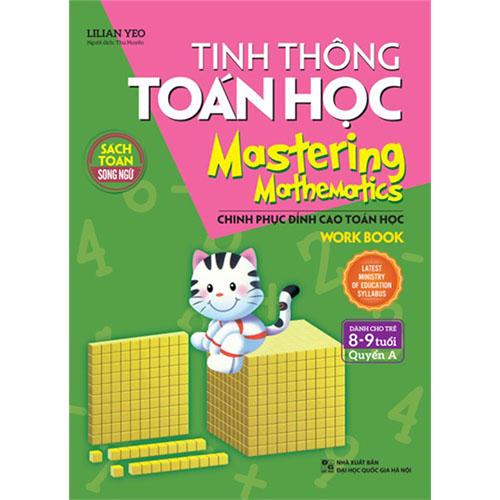 Tinh Thông Toán Học - Mastering Mathematics - Work Book - Dành Cho Trẻ 8 - 9 Tuổi - Quyển A